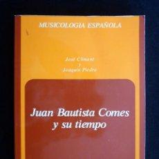 Libros de segunda mano: JUAN BAUTISTA COMES Y SU TIEMPO. ESTUDIO BIOGRÁFICO. JOSÉ CLIMENT Y JOAQUIN PIEDRA. MADRID, 1977. Lote 247456070