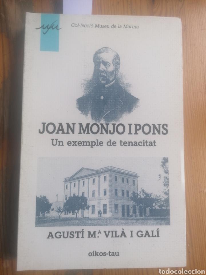JOAN MONJO I PONS. UN EXEMPLE DE TENACITAT. AGUSTÍ Mª VILÀ I GALÍ. OIKOS-TAU. COL.MUSEU DE LA MARINA (Libros de Segunda Mano - Biografías)