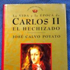 Livros em segunda mão: LA VIDA Y LA ÉPOCA DE CARLOS II EL HECHIZADO - JOSÉ CALVO POYATO - ED. PLANETA -TAPA DURA GOFRADA. Lote 254042540
