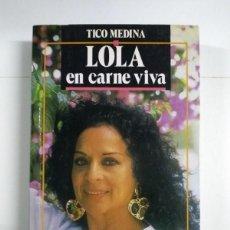 Libros de segunda mano: LOLA, EN CARNE VIVA - TICO MEDINA. Lote 255023255