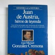 Libros de segunda mano: JUAN DE AUSTRIA, HÉROE DE LEYENDA - JUAN MANUEL GONZÁLEZ CREMONA. Lote 255023450
