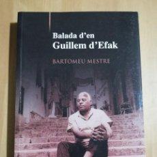Libros de segunda mano: BALADA D'EN GUILLEM D'EFAK (BARTOMEU MESTRE). Lote 255658605
