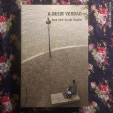 Libros de segunda mano: A DECIR VERDAD - GARCÍA MARTÍN, JOSÉ LUIS. Lote 255664395