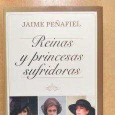 Libros de segunda mano: REINAS Y PRINCESAS SUFRIDORAS / JAIME PEÑAFIEL / GRIJALBO. 1ª ED. 2015. Lote 255919095