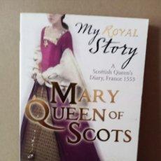 Libros de segunda mano: MY ROYAL STORY - A SCOTTISH QUEEN´S DIARY, FRANCE 1553 - MARY QUEEN OF SCOTS -EN INGLES. Lote 257481625