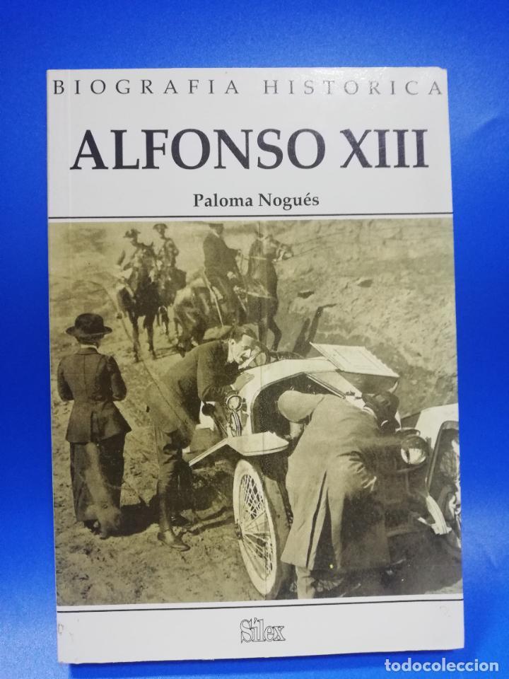 ALFONSO XIII. PALOMA NOGUES. BIOGRAFIA HISTORICA. EDICIONES SILEX. 1995. PAGS. 200. (Libros de Segunda Mano - Biografías)