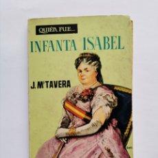 Libros de segunda mano: QUIEN FUE... INFANTA ISABEL JOSÉ Mª TAVERA. Lote 257816390
