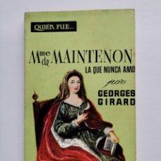 Libros de segunda mano: QUIEN FUE... MADAME DE MAINTENON LA QUE NUNCA AMO GEORGES GIRARD. Lote 257816775
