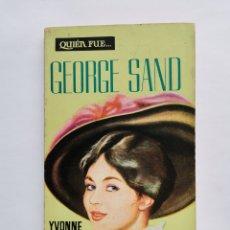 Libros de segunda mano: QUIEN FUE... GEORGE SAND YVONNE BOURGET. Lote 257817780