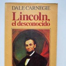 Libros de segunda mano: LINCOLN, EL DESCONOCIDO. DALE CARNEGIE. ED. SUDAMERICANA. BUENOS AIRES, 1988. PAGS: 351. Lote 258143000
