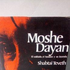 Libros de segunda mano: LIBRO MOSHE DAYAN. SHABTAI TEVETH. EDITORIAL GRIJALBO. AÑO 1975.. Lote 260324885