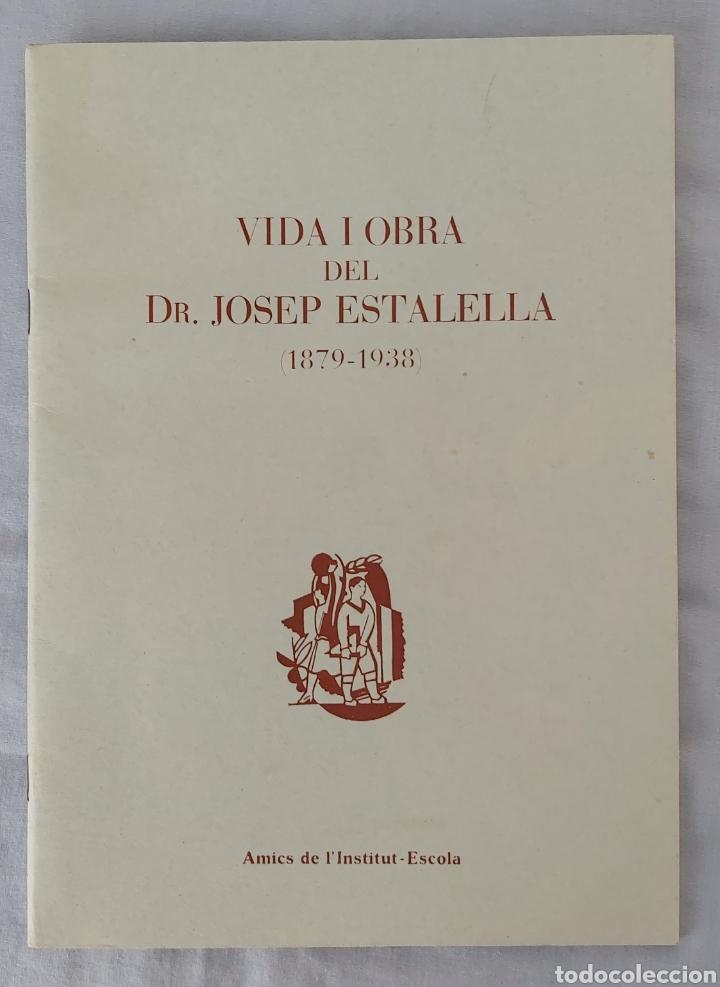 VIDA I OBRA DEL DR. JOSEP ESTALELLA (1879-1938) AMICS DE L'INSTITUT ESCOLA (Libros de Segunda Mano - Biografías)