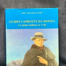 Libros de segunda mano: GUIDO CAPROTTI DA MONZA UN PINTOR EN AVILA JOSE CARLOS BRASAS EGIDO 2000 28X22CMTS. Lote 262528950