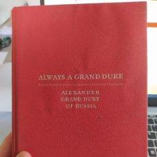 Libros de segunda mano: ALWAYS A GRAND DUKE, ALEXANDER GRAND DUKE OF RUSSIA, NEW YORK, FARRAR&REINHART, 1933, VERY RARE. Lote 262576680
