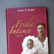 Libros de segunda mano: FRIDA ÍNTIMA, FRIDA KAHLO (1907-1954) - ISOLDA P. KAHLO. Lote 262646465