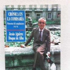 Libros de segunda mano: JESÚS AGUIRRE, DUQUE DE ALBA - CRÓNICA EN LA COMISARÍA (PLAZA & JANÉS 1992) MEMORIAS. Lote 263176845