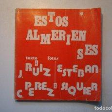 Libros de segunda mano: ESTOS ALMERIENSES - J. RUIZ ESTEBAN / FOTOGRAFÍAS DE CARLOS PÉREZ SIQUIER - ALMERIA 1974. Lote 263184990