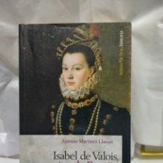 Libros de segunda mano: ANTONIO MARTÍNEZ. ISABEL DE VALOIS. REINA DE ESPAÑA . TEMAS DE HOY. Lote 263201565