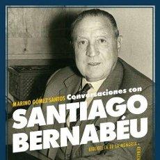Libros de segunda mano: CONVERSACIONES CON SANTIAGO BERNABÉU .MARINO GÓMEZ-SANTOS.-NUEVO. Lote 263206620