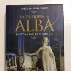 Libros de segunda mano: LA DUQUESA DE ALBA LA ÚLTIMA DIVA DE LA NOBLEZA MARIA EUGENIA YAGUE. Lote 263217200