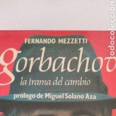 Libros de segunda mano: GORBACHOV. LA TRAMA DEL CAMBIO. FERNANDO MEZZETTI. BIOGRAFÍAS ESPASA. NUESTRO TIEMPO.. Lote 264524474
