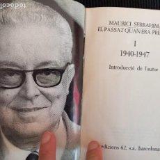 Libros de segunda mano: MAURICI SERRAHIMA. DEL PASSAT QUAN ERA PRESENT 1, 1940/1947. EDICIONS 62, 1972.. Lote 265947498