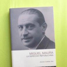 Libros de segunda mano: MIGUEL MAURA, LA DERECHA REPUPLICANA - ANTONIO CAÑELLAS MAS. Lote 266285443