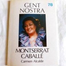 Libros de segunda mano: MONTSERRAT CABALLÉ - CARMEN ALCALDE - GENT NOSTRA. Lote 266397973