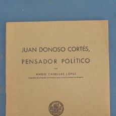 Libros de segunda mano: JUAN DONOSO CORTES, PENSADOR POLITICO, POR ANGEL CANELLAS LOPEZ , UNIVERSIDAD ZARAGOZA 1955. Lote 266862044