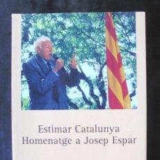 Libros de segunda mano: ESTIMAR CATALUNYA HOMENATGE A JOSEP ESPAR TICÓ 2005 1A IMPECABLE PUBLICACIONS ABADIA DE MONTSERRAT. Lote 268418939
