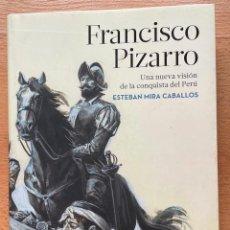 Libros de segunda mano: FRANCISCO PIZARRO, UNA NUEVA VISION DE LA CONQUISTA DE PERU, ESTEBAN MIRA CABALLOS. Lote 268575299