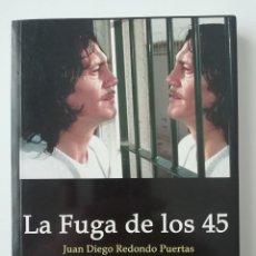 Libros de segunda mano: LA FUGA DE LOS 45 - JUAN DIEGO REDONDO PUERTAS - ED. MAIKALILI 2004. Lote 269015024