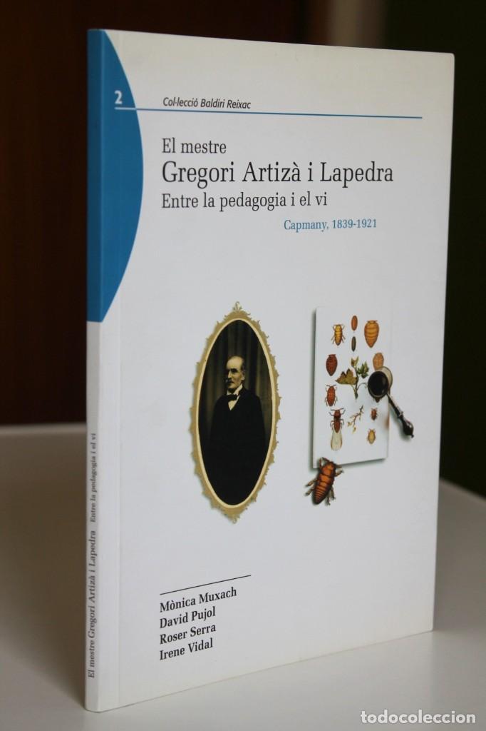 EL MESTRE GREGORI ARTIZÀ I LAPEDRAS. ENTRE LA PEDAGOGIA I EL VI. CAPMANY, 1839-1921. MUXACH I ALTRES (Libros de Segunda Mano - Biografías)