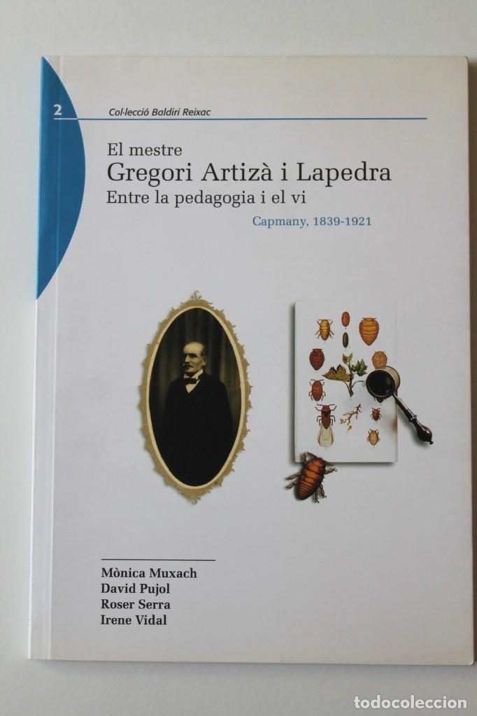 Libros de segunda mano: El mestre Gregori Artizà i Lapedras. Entre la pedagogia i el vi. Capmany, 1839-1921. Muxach i altres - Foto 2 - 269088558