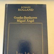 Libros de segunda mano: GOETHE, BEETHOVEN, MIGUEL ÁNGEL, DE ROMANO ROLAND, NOBEL 1915. Lote 269109968