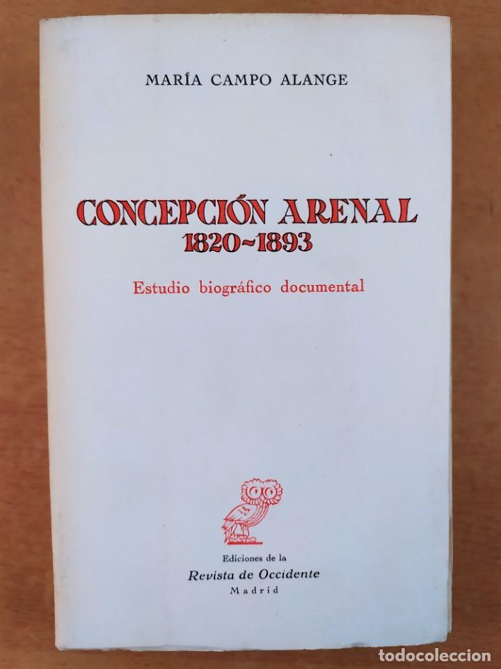 CONCEPCIÓN ARENAL 1820-1893. ESTUDIO BIOGRAFICO DOCUMENTAL /MARÍA CAMPO ALANGE /REVISTA DE OCCIDENTE (Libros de Segunda Mano - Biografías)