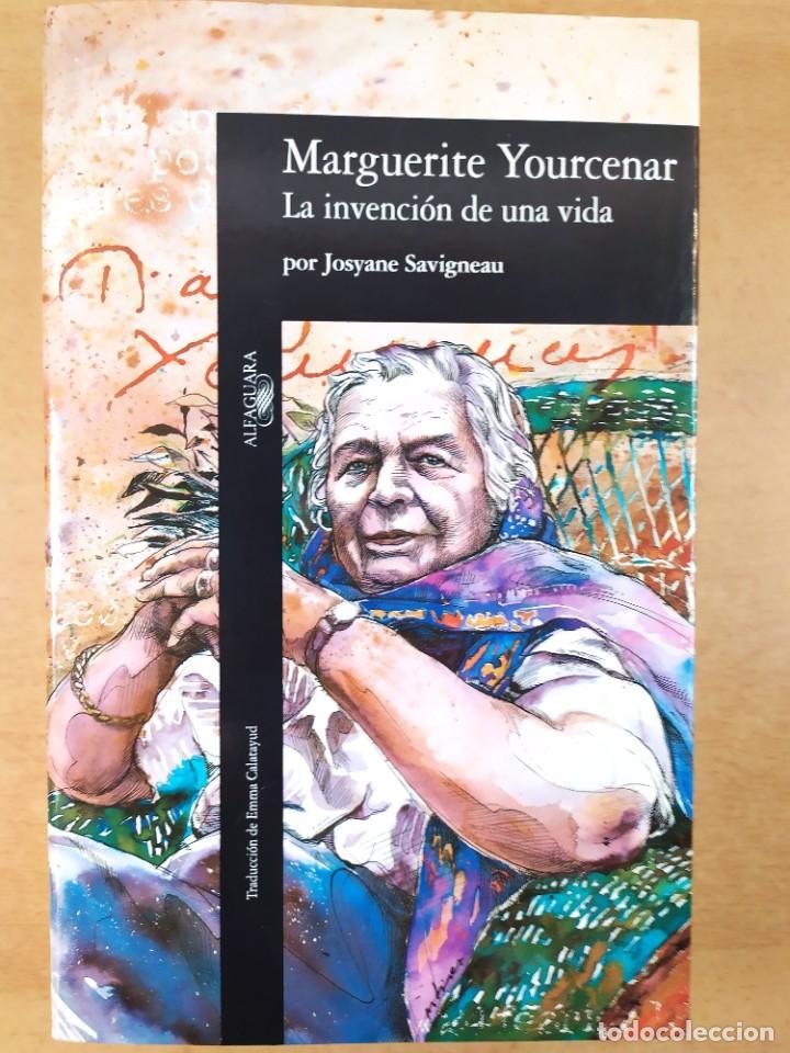 MARGUERITE YOURCENAR. LA INVENCION DE UNA VIDA / JOSYANE SAVIGNEAU / 1991. ALFAGUARA (Libros de Segunda Mano - Biografías)