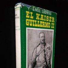 Libros de segunda mano: EL KAISER GUILLERMO II | EMIL LUDWING | EDITORIAL JUVENTUD 1952 (4ª ED.). Lote 269984433