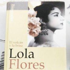 Libros de segunda mano: LOLA FLORES EL VOLCAN Y LA BRISA BIOGRAFIA POR JUAN IGNACIO GARCIA GARZON PROLOGO DE TERENCE MOIX. Lote 270000123