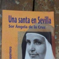 Libros de segunda mano: UNA SANTA EN SEVILLA: SOR ÁNGELA DE LA CRUZ.- GUERRERO, FERNANDO. Lote 270173688