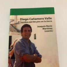 Libros de segunda mano: DIEGO CAÑAMERO VALLE EL HOMBRE CON LOS PIES EN LA TIERRA - PRÓLOGO JULIO ANGUITA. Lote 270905618