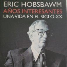 Libros de segunda mano: AÑOS INTERESANTES. UNA VIDA EN EL SIGLO XX. ERIC HOBSBAWM. Lote 275314848