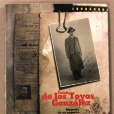 Libros de segunda mano: JUAN DE LOS TOYOS GONZÁLEZ (BIOGRAFÍA DE UN PEQUEÑO GRAN HOMBRE EN EL 120 ANIVERSARIO DE SU NACIMIEN. Lote 154494190