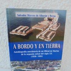 Libros de segunda mano: A BORDO Y EN TIERRA. AUTOBIOGRAFIA. SALVADOR MORENO DE ALBORAN Y REINA. DEDICADO POR AUTOR. Lote 277040638