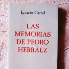 Libros de segunda mano: IGNACIO CARRAL: LAS MEMORIAS DE PEDRO HERRÁEZ. Lote 277069733
