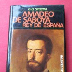 """Libros de segunda mano: """"AMADEO DE SABOYA. REY DE ESPAÑA"""". GIGI SPERONI. EDITORIAL JUVENTUD 1989. FOTOS. 205 PÁGINAS.. Lote 277132788"""