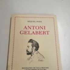 Libros de segunda mano: ANTONI GELABERT. MIQUEL PONS. 1984 PALMA DE MALLORCA. IMP.: SOLER. 1877 - 1902. BIOGRAFIES DE MALLOR. Lote 277707793