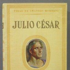Libros de segunda mano: JULIO CESAR. VIDAS DE GRANDES HOMBRES. Lote 278325458