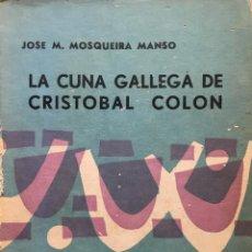 Libros de segunda mano: LA CUNA GALLEGA DE CRISTOBAL COLON. JOSE M. MOSQUEIRA MANSO. EDITORIAL CITANIA, BUENOS AIRES, 1961.. Lote 278328518