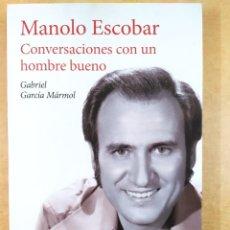 Libros de segunda mano: MANOLO ESCOBAR. CONVERSACIONES CON UN HOMBRE BUENO / GABRIEL GARCÍA MÁRMOL / 2014. PLANETA. Lote 278342773